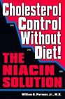 Cholesterol Control Without Diet! : The Niacin Solution by William B., Jr. Parsons (1998, Hardcover)