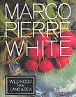 Wild Food from Land and Sea by Marco Pierre White (Hardback, 1994)