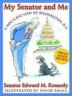 My Senator and Me: A Dog's-Eye View of Washington, D.C. by Senator Edward M Kennedy (Hardback, 2006)