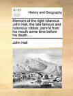 Memoirs of the Right Villanous John Hall, the Late Famous and Notorious Robber, Penn'd from His Mouth Some Time Before His Death. ... by John Hall (Paperback / softback, 2010)