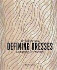 Defining Dresses: A Century of Fashion by Arthur Dreyfus, Olivier Gabet (Hardback, 2015)