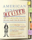 American History Revised: 200 Startling Facts That Never Made It Into the Textbooks by Seymour Morris (Paperback / softback, 2010)