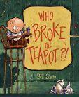 Who Broke the Teapot? by Bill Slavin (Hardback, 2016)