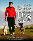How to Behave So Your Dog Behaves by Dr Sophia Yin DVM MS (Paperback / softback)