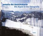 Jenseits der Ansichtskarte. Die Alpen in der Fotografie (2013, Gebundene Ausgabe)