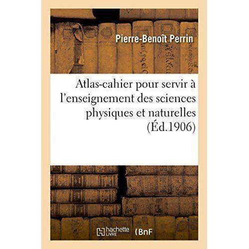 Atlas-Cahier Pour Servir A L'Enseignement Des Sciences Physiques Et...