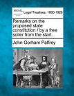 Remarks on the Proposed State Constitution / By a Free Soiler from the Start. by John Gorham Palfrey (Paperback / softback, 2010)