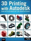3D Printing with Autodesk: Create and Print 3D Objects with 123D, AutoCAD and Inventor by John Biehler, Bill Fane (Paperback, 2014)