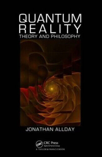 Quantum Reality: Theory and Philosophy by Jonathan Allday.