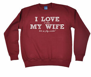 Details about I Love It When My Wife Lets Me Play Cricket SWEATSHIRT jumper  birthday husband