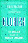 Globish: How English Became the World's Language by Robert McCrum (Paperback, 2011)