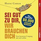 Sei gut zu dir, wir brauchen dich von Horst Conen (2011, Gebundene Ausgabe)