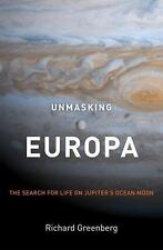 Unmasking Europa : The Search for Life on Jupiter's Ocean Moon by Richard...