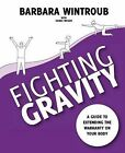 Fighting Gravity: A Guide to Extending the Warranty on Your Body by Barbara Wintroub (Paperback / softback, 2011)