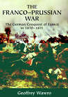 The Franco-Prussian War: The German Conquest of France in 1870-1871 by Geoffrey Wawro (Hardback, 2003)