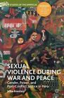 Sexual Violence During War and Peace: Gender, Power, and Post-Conflict Justice in Peru by Jelke Boesten (Paperback, 2014)