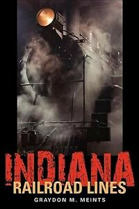 Indiana-Railroad-Lines-Paperback-by-Meints-Graydon-M-Brand-New-Free-ship