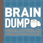 Brain Dump: Doodles, Activities, and Journaling for the John by Running Press (Hardback, 2016)