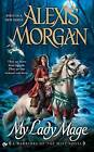 My Lady Mage: A Warriors of the Mist Novel by Alexis Morgan (Paperback / softback)