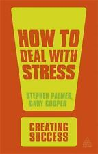 Creating Success: How to Deal with Stress by Cary Cooper and Stephen Palmer...