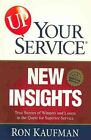 Up! Your Service New Insights: True Stories of Winners and Losers in the Quest for Superior Service: True Stories of Winners and Losers in the Quest for Superior Service by Ron Kaufman (Paperback / softback, 2002)