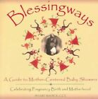 Blessingways: A Guide to Mother-centered Baby Showers Celebrating Pregnancy, Birth, and Motherhood by Shari Maser (Paperback, 2005)