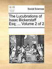 The Lucubrations of Isaac Bickerstaff Esq; ... Volume 2 of 2 by Multiple Contributors (Paperback / softback, 2010)