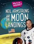 Why Do We Remember?: Neil Armstrong and the Moon Landings by Izzi Howell (Hardback, 2016)