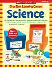 Shoe Box Learning Centers: Science: 30 Instant Centers with Reproducible Templates and Activities That Help Kids Learn Important Science Skills and Concepts--Independently! by Immacula Rhodes (Paperback / softback)