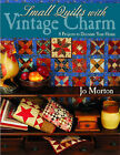 Small Quilts with Vintage Charm: 8 Projects to Decorate Your Home by Jo Morton (Paperback, 2005)