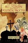 The Effect Religion on Political Process Ajayi iUniverse Hardback 9780595714971