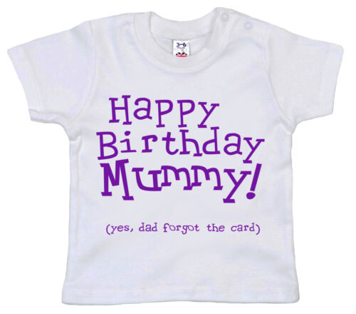 "/""Happy Birthday Mummy...dad forgot the card/"" Funny Baby T-Shirt Love Gift"