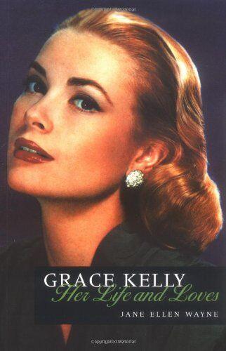 Grace Kelly: Her Life & Loves,Jane Ellen Wayne