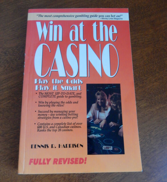 Win at the Casino : Play the Odds, Play It Smart by Dennis R. Harrison