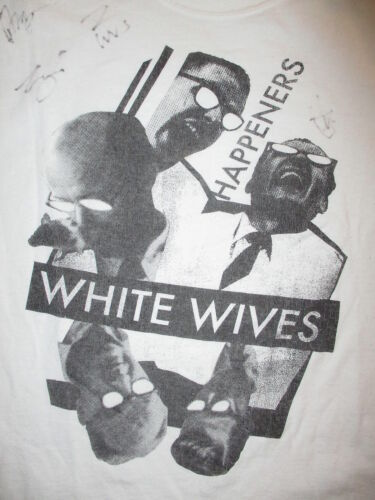 Signed WHITE WIVES CONCERT T SHIRT Happeners Pitts