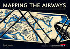 Mapping the Airways by Paul Jarvis (Paperback, 2016)