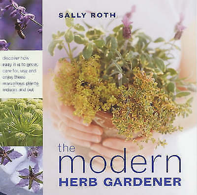 """AS NEW"" The Modern Herb Gardener: Discover How Easy it is to Grow, Care for, Us"