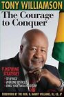 The Courage to Conquer: 9 Inspiring Strategies to Be Bold, Overcome Obstacles & Forge Your Fantastic Future! by Tony Williamson (Paperback / softback, 2013)