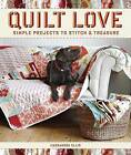 Quilt Love: Simple Quilts to Stitch & Treasure by Cassandra Ellis (Paperback / softback, 2012)