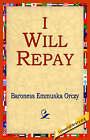 I Will Repay by Baroness Emmuska Orczy (Paperback / softback, 2005)