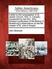 A Letter to the Congregation of St. James' Church, York, U. Canada: Occasioned by the Hon. John Elmsley's Publication of the Bishop of Strasbourg's Observations on the 6th Chapter of St. John's Gospel. by Professor John Strachan (Paperback / softback, 2012)