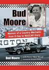 Bud Moore: Memoir of a Country Mechanic from D-Day to Nascar Glory by Bud Moore, Perry Allen Wood (Paperback, 2015)