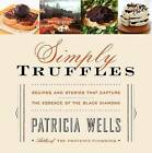 Simply Truffles: Recipes and Stories That Capture the Essence of the Black Diamond by Patricia Wells (Hardback)
