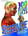 300 Fantastic Facts Science by Miles Kelly Publishing Ltd (Paperback, 2016)