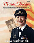 Major Dream: From Immigrant Housemaid to Harvard PH.D. by Jin Kyu Robertson (Paperback / softback, 2010)