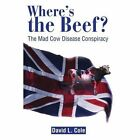 Where's the Beef?: The Mad Cow Disease Conspiracy by David Lamar Cole (Paperback, 2001)