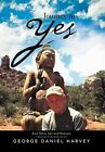 Journey to Yes: And Other Spirited Notions by George Daniel Harvey (Hardback, 2013)