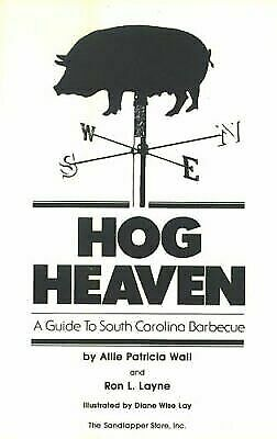 Hog Heaven: A Guide to South Carolina Barbecue Allie Patricia Wall, Ron L. Layn