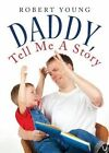 Daddy, Tell Me a Story by Robert Young (Paperback / softback, 2013)