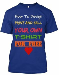 How to design print and sell your own t shirts for free Printing your own t shirts